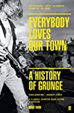 Everybody Loves Our Town: A History of Grunge