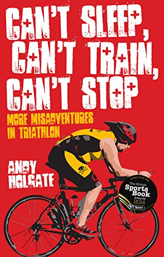can-t-sleep-can-t-train-can-t-stop-more-misadventures-in-triathlon-english-edition