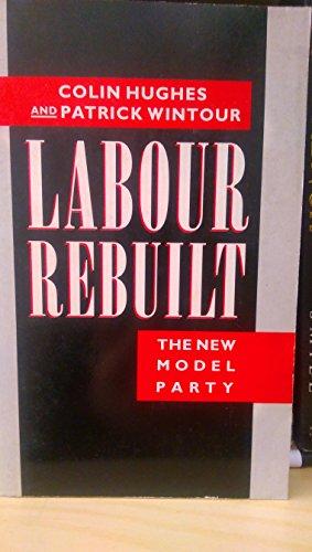 Labour Rebuilt: The New Model Party por Colin Hughes