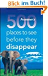 Frommer's 500 Places to See Before Th...
