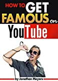 How to Get Famous on YouTube: An Essential Guide for Getting Discovered, Gaining Popularity, and Becoming Famous