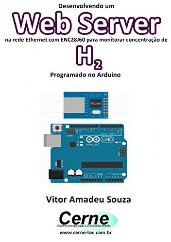 Desenvolvendo um Web Server na rede Ethernet com ENC28J60 para monitorar concentração de H2 Programado no Arduino (Portuguese Edition) - H2-server