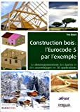 Construction bois - L'Eurocode 5 par l'exemple, le dimensionnement des barres et des assemblages en 30 applications