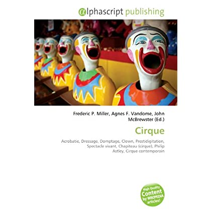 Cirque: Acrobatie, Dressage, Domptage, Clown, Prestidigitation, Spectacle vivant, Chapiteau (cirque), Philip Astley, Cirque contemporain