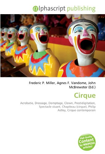 Cirque: Acrobatie, Dressage, Domptage, Clown, Prestidigitation, Spectacle vivant, Chapiteau (cirque), Philip Astley, Cirque contemporain