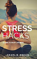 Stress Hacks: A Guide to Enjoy Life More (English Edition)