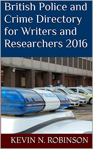 British Police and Crime Directory for Writers and Researchers 2016 by [Robinson, Kevin N.]