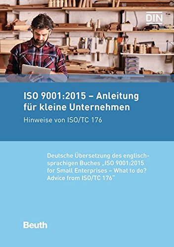 "ISO 9001:2015 - Anleitung für kleine Unternehmen: Hinweise von ISO/TC 176 Deutsche Übersetzung der englischsprachigen Buches ""ISO 9001:2015 for Small Enterprises - What to do?"""