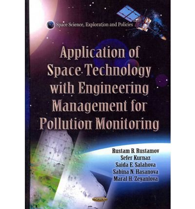 [(Application of Space Technology with Fitting of Engineering Management for Pollution Monitoring)] [ By (author) Rustam B. Rustamov, By (author) Sefer Kurnaz, By (author) Saida E. Salahova, By (author) Sabina N. Hasanova, By (author) Maral H. Zeyanlova ] [March, 2012]