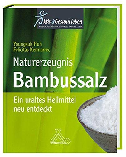 Naturerzeugnis Bambussalz: Ein uraltes Heilmittel neu entdeckt (Uraltes Heilmittel)