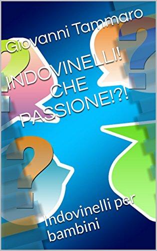 INDOVINELLI! CHE PASSIONE!?!: Indovinelli per bambini (INDOVINELLI CHE PASSIONE Vol. 2)