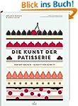 Die Kunst der Patisserie - Perfekt ba...