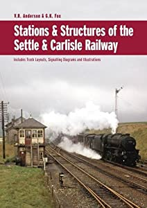 Stations & Structures of the Settle & Carlisle Railway, V R Anderson and G K Fox