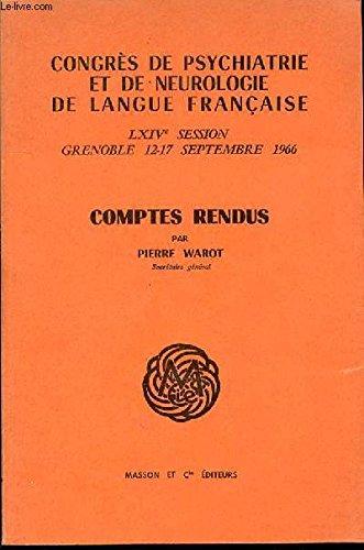 COMPTES RENDUS : LXIV EME SESSION, GRENOBLE 12-17 SEPTEMBRE 1966 - Congrès de psychiatrie et de neurologie de langue française.