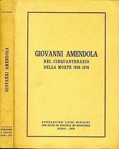 Giovanni Amendola. Nel cinquantenario della morte 1926 - 1976.