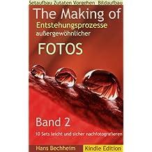 The Making of, Entstehungsprozesse außergewöhnlicher Fotos, Band 2: 10 Sets leicht und sicher nach-fotografieren lernen