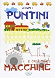 Scarica Libro Unisci i puntini e crea tante macchine Ediz illustrata (PDF,EPUB,MOBI) Online Italiano Gratis