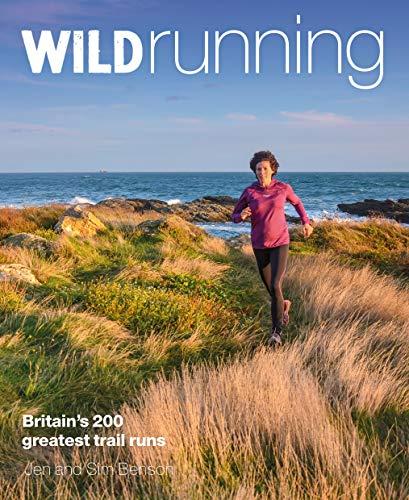 Wild Running: Britain's 200 Greatest Trail Runs