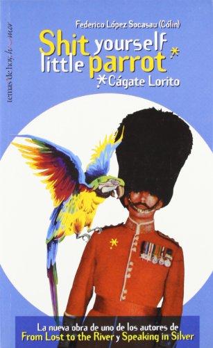 Shit yourself little parrot (Cágate Lorito) por Federico López Socasau