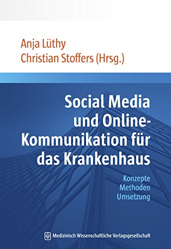 Social Media und Online-Kommunikation für das Krankenhaus: Konzepte Methoden Umsetzung