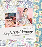 Style Me Vintage Clothes: Easy Techniques for Creating Classic Looks.