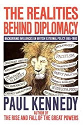 The Realities Behind Diplomacy, Background Influences on British External Policy, 1865 - 1980 by Paul Kennedy (1985-08-01)