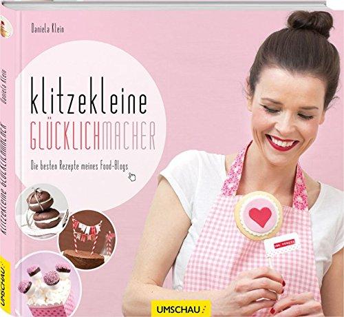 Klitzekleine Glücklichmacher: Die besten Rezepte meines Food-Blogs