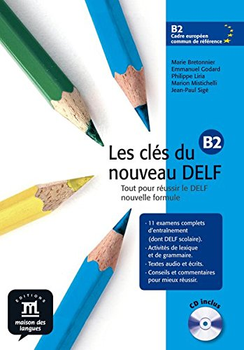 Les clés du nouveau DELF: Tout pour réussir le DELF nouvelle formule. B2