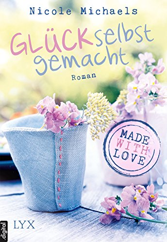Made with Love- Glück selbstgemacht (Heart and Crafts 1) von [Michaels, Nicole]
