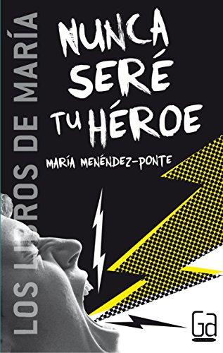 Nunca seré tu héroe (eBook-ePub) (Los libros de… nº 3) por María Menéndez-Ponte