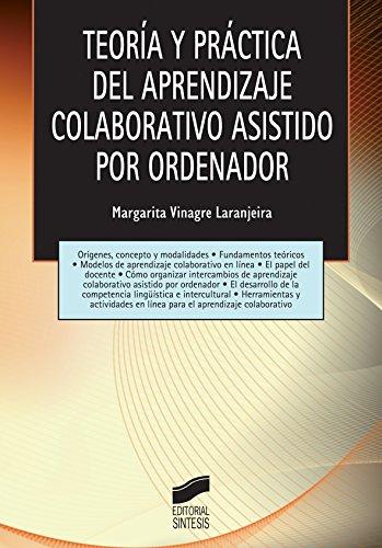 Teoría y práctica del aprendizaje colaborativo asistido por ordenador (Tecnología educativa) (Spanish Edition)