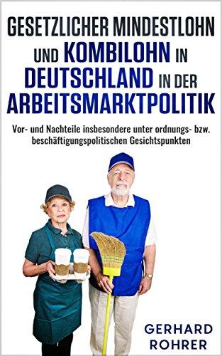 gesetzlicher-mindestlohn-und-kombilohn-in-deutschland-in-der-arbeitsmarktpolitik-vor-und-nachteile-insbesondere-unter-ordnungs-bzw-beschftigungspolitischen-gesichtspunkten
