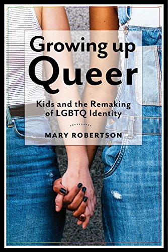 Growing Up Queer: Kids and the Remaking of LGBTQ Identity (Critical Perspectives on Youth) (English Edition)