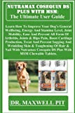 NUTRAMAX COSEQUIN DS PLUS WITH MSM: The Ultimate User Guide: Learn How To Improve Your Dog's General Wellbeing, Energy And Stamina Level, Joint ... Wrinkling Skin & Toughening Of Hair & Nai...
