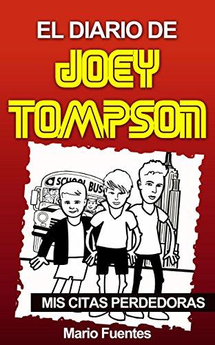 El Diario de Joey Tompson: Mis Citas Perdedoras (spanish edition) por Mario Fuentes