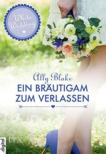 White Wedding - Ein Bräutigam zum Verlassen (Wedding-Reihe 5)