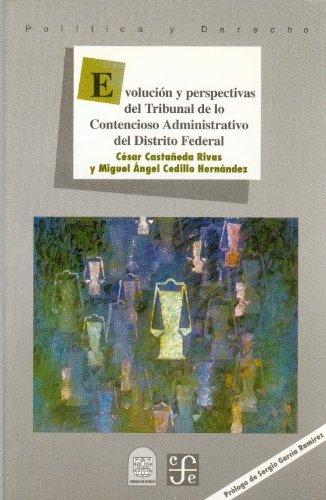Evolucion y Perspectivas del Tribunal de Lo Contencioso Administrativo del Distrito Federal (Politica y Derecho) por Cesar Castaneda Rivas