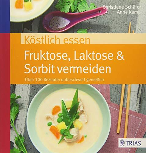 Köstlich essen Fruktose, Laktose & Sorbit vermeiden: Über 100 Rezepte: unbeschwert genießen (Das Von Essen Kochen)