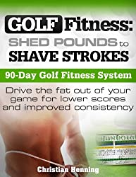 Golf Fitness: Shed Pounds to Shave Strokes (English Edition)