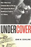 Undercover: How I went from Company Man to FBI Spy – and Exposed the Worst Healthcare Fraud in U.S. History