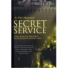 At Her Majesty's Secret Service: The Chiefs of Britain's Intelligence Agency, MI6
