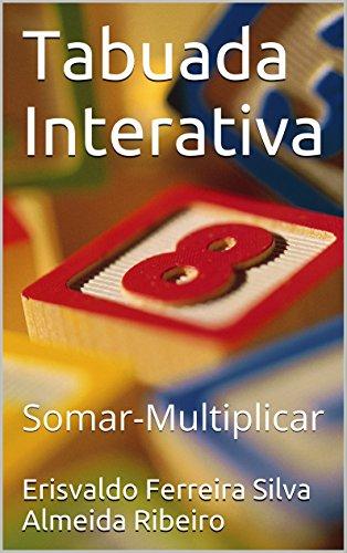 Tabuada Interativa: Somar-Multiplicar (Portuguese Edition) por Erisvaldo Ferreira Silva Almeida Ribeiro