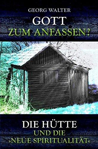 """Gott zum Anfassen?: """"Die Hütte"""" und die """"Neue Spiritualität"""""""