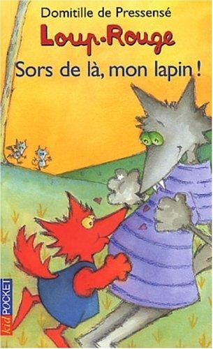 Loup-Rouge : Sors de là, mon lapin ! par Domitille de Pressensé