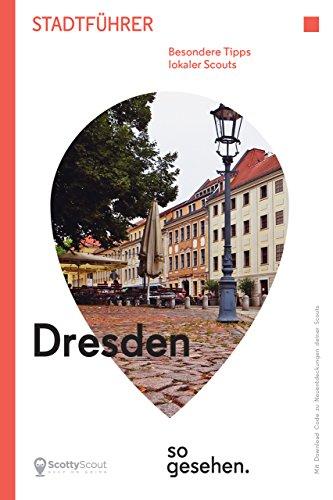 Dresden Stadtführer: Dresden so gesehen. (ScottyScout Stadtführer)
