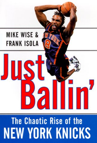 Just Ballin': The Chaotic Rise of the New York Knicks por Mike Wise
