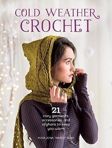 Cold Weather Crochet: 21 cozy garments, accessories, and afghans to