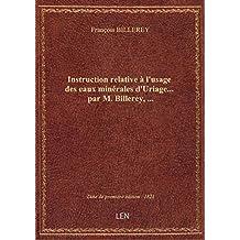 Instruction relative à l'usage des eaux minérales d'Uriage... par M. Billerey,...