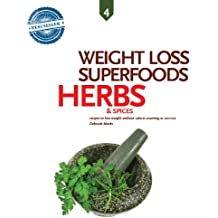 Herbs and Spices, Weight Loss Superfoods: Recipes to Help You Lose Weight Without Calorie Counting or Exercise (Vol 4) (English Edition)