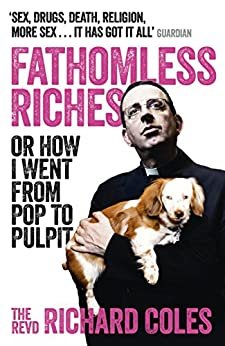 Fathomless Riches: Or How I Went From Pop to Pulpit (English Edition) par [Coles, Richard]